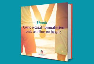 E-book – Como o casal homoafetivo pode ter filhos no Brasil?